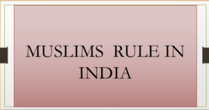 MUSLIMS RULES IN SUBCONTINENT